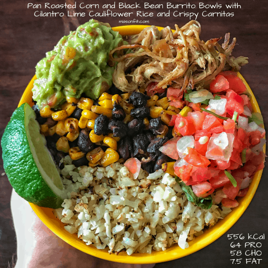 Super simple recipes for pan roasted corn and black beans as well as cilantro lime cauliflower rice to pair with crispy carnitas for delicious high protein, low calorie burrito bowls.